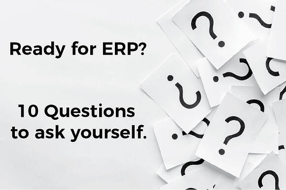 Are Your Ready for a New ERP System? 10 questions to ask.